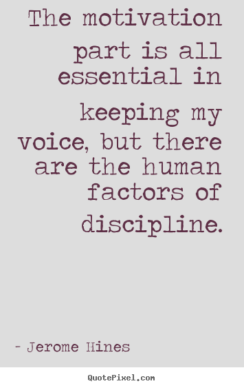 Create picture quotes about motivational - The motivation part is all essential in keeping my voice, but there..