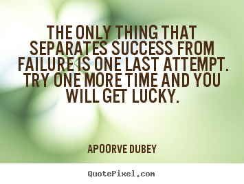 Motivational quotes - The only thing that separates success from failure is one last attempt...