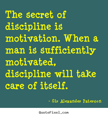 Motivational quote - The secret of discipline is motivation. when a man is sufficiently..