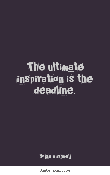 How to design picture quotes about motivational - The ultimate inspiration is the deadline.