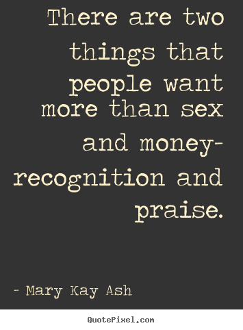 Motivational quotes - There are two things that people want more than sex and..