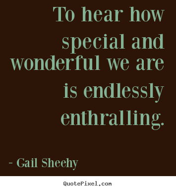 Make custom picture quotes about motivational - To hear how special and wonderful we are is endlessly enthralling.