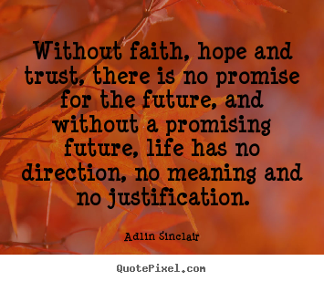 Quotes about motivational - Without faith, hope and trust, there is no promise for..