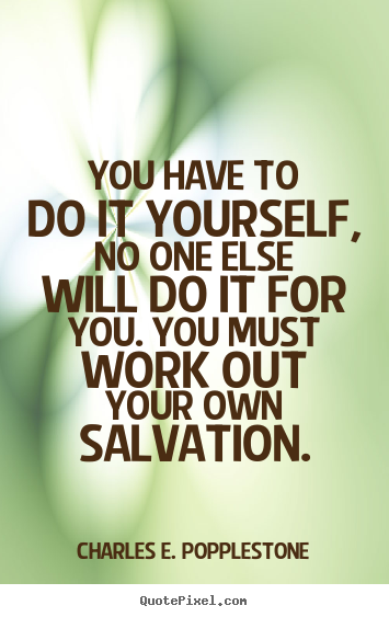 About motivational you have to do it yourself no one else will do quotes about motivational you have to do it yourself no one else will do solutioingenieria Choice Image