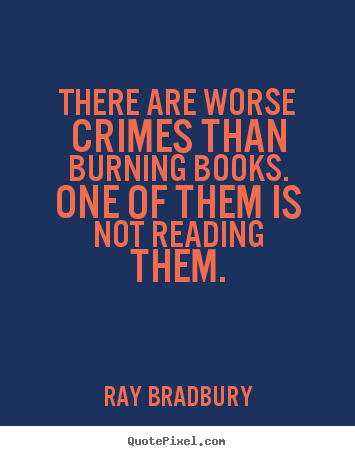 How to design poster quotes about motivational - There are worse crimes than burning books...