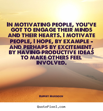 Rupert Murdoch picture quotes - In motivating people, you've got to engage their.. - Motivational quote