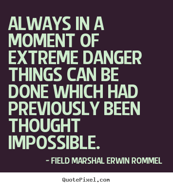 Quote about motivational - Always in a moment of extreme danger things can be done..