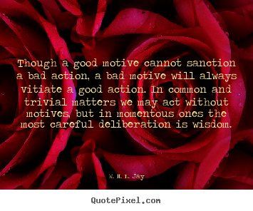 Create graphic poster quotes about motivational - Though a good motive cannot sanction a bad action,..