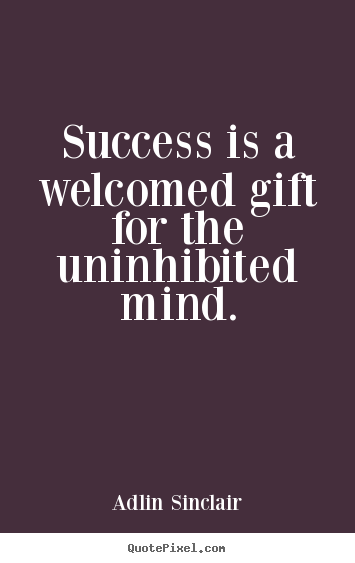 Design picture quotes about motivational - Success is a welcomed gift for the uninhibited mind.