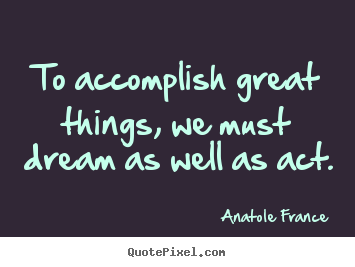 Quotes about motivational - To accomplish great things, we must dream..