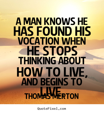 Thomas Merton picture quotes - A man knows he has found his vocation when he stops.. - Motivational quotes