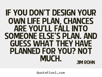 Jim Rohn picture quotes - If you don't design your own life plan, chances are you'll fall into.. - Motivational quotes