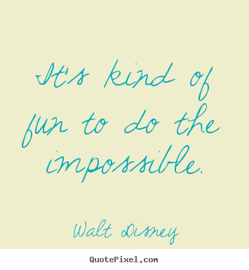 Itu0027s Kind Of Fun To Do The Impossible. Walt Disney Popular Motivational  Quotes