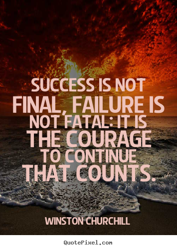 Motivational quote - Success is not final, failure is not fatal: it is the courage to continue..