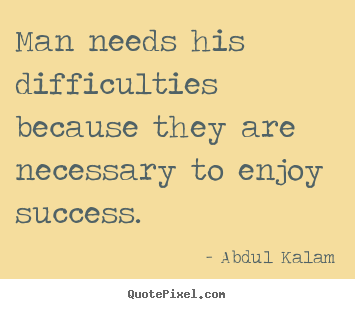 Abdul Kalam pictures sayings - Man needs his difficulties because they are necessary to enjoy.. - Success quotes