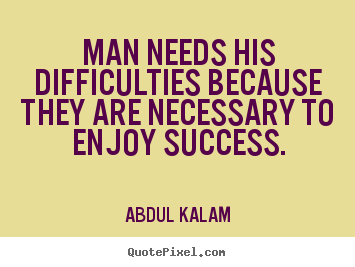 Quotes about success - Man needs his difficulties because they are necessary to enjoy success.