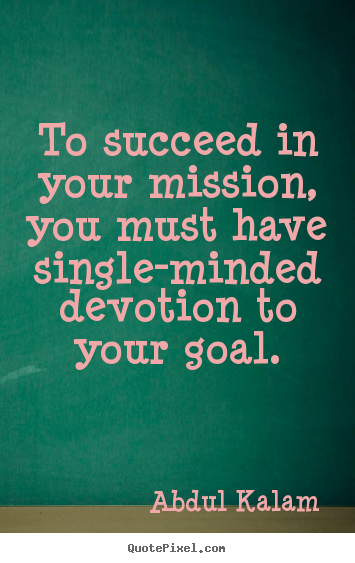 Make custom picture quotes about success - To succeed in your mission, you must have single-minded devotion to..