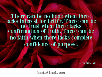 Adlin Sinclair picture quotes - There can be no hope when there lacks interest for better. there.. - Success quotes