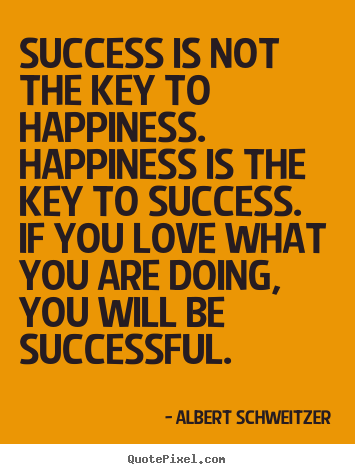 Albert Schweitzer picture quotes - Success is not the key to happiness. happiness is the key to.. - Success quotes