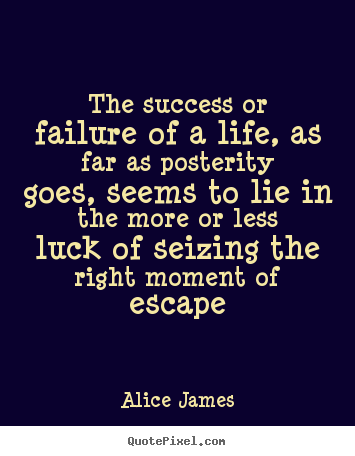 Quote about success - The success or failure of a life, as far as posterity..