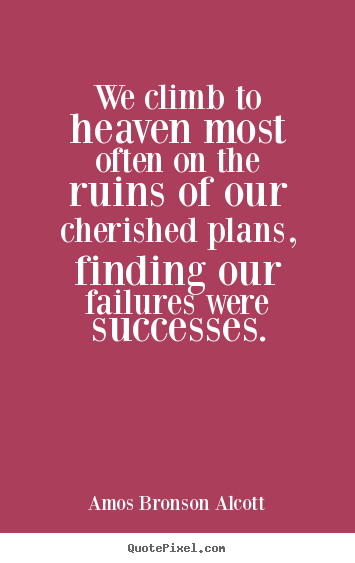 Sayings about success - We climb to heaven most often on the ruins of our cherished plans,..