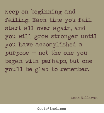 Quotes about success - Keep on beginning and failing. each time you fail,..