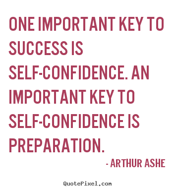 Arthur Ashe picture quotes - One important key to success is self-confidence. an important.. - Success quote