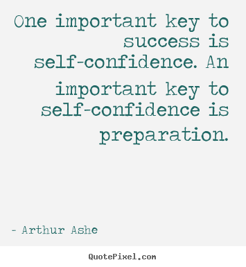Quotes about success - One important key to success is self-confidence. an important key to..