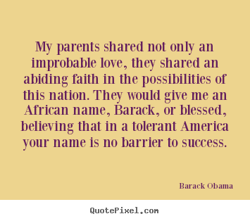 Success quote - My parents shared not only an improbable love, they shared..