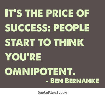 How to make picture quotes about success - It's the price of success: people start to think you're omnipotent.