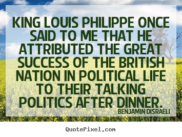 Quote about success - King louis philippe once said to me that he attributed the great..