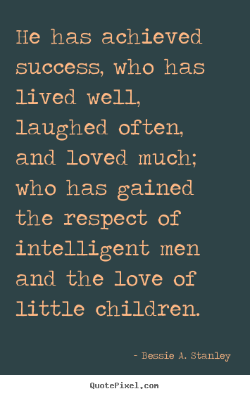 A Life Well Lived Quotes Endearing Bessie A Stanley Picture Quotes  Quotepixel
