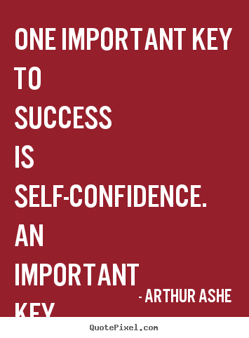 Quotes about success - One important key to success is self-confidence. an important..