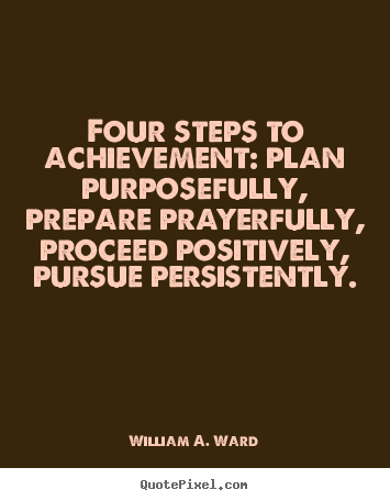 How to make picture quotes about success - Four steps to achievement: plan purposefully, prepare prayerfully,..