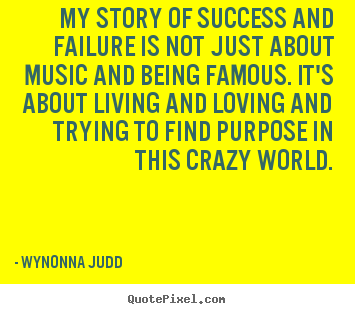 Wynonna Judd picture quotes - My story of success and failure is not just about.. - Success quotes