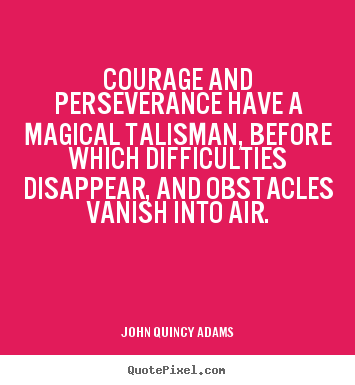 Design custom picture quotes about success - Courage and perseverance have a magical talisman, before..