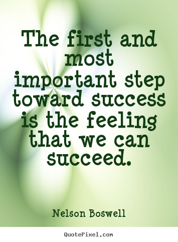 Create custom picture quotes about success - The first and most important step toward success..