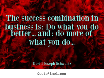Create custom picture quote about success - The success combination in business is: do what..