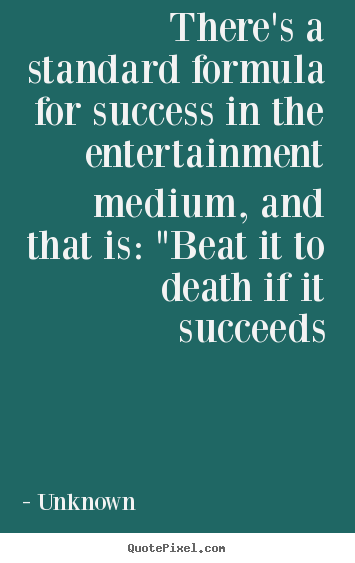Make personalized picture quotes about success - There's a standard formula for success in the..