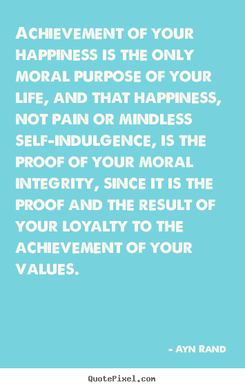 Success quotes - Achievement of your happiness is the only moral..