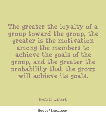Quotes about success - The greater the loyalty of a group toward the..