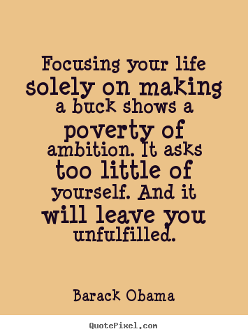 Success quotes - Focusing your life solely on making a buck shows a poverty..