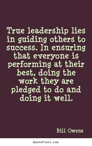 Success Quotes   True Leadership Lies In Guiding Others To Success.