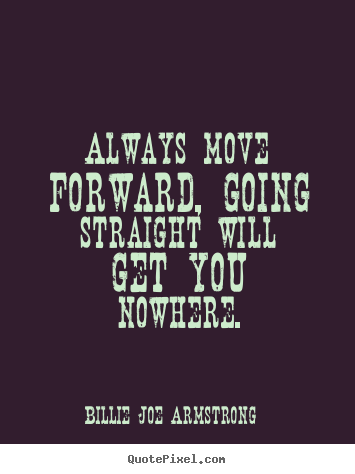 Quote about success - Always move forward, going straight will get..