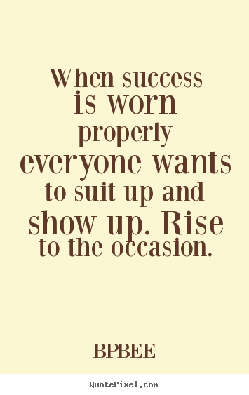 When success is worn properly everyone wants to suit up and show.. BPBEE  success quotes