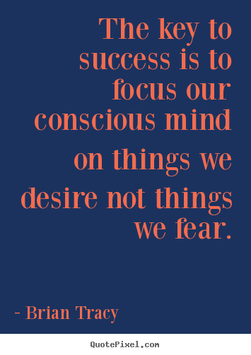 Design picture quotes about success - The key to success is to focus our conscious mind on things..