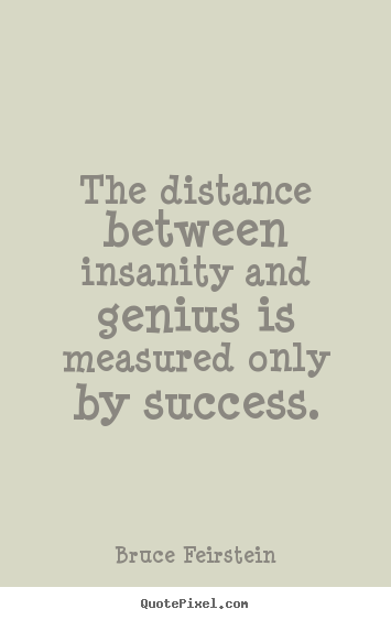 Customize picture quotes about success - The distance between insanity and genius is measured..