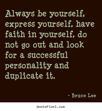 Success quotes - Always be yourself, express yourself, have faith in yourself,..