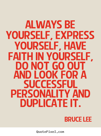 Success quotes - Always be yourself, express yourself, have faith in yourself, do..