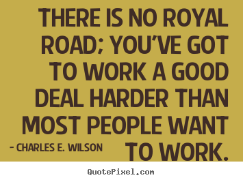 Design picture quotes about success - There is no royal road; you've got to work a good deal harder than..